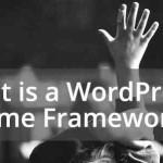 what-is-a-wordpress-theme-framework